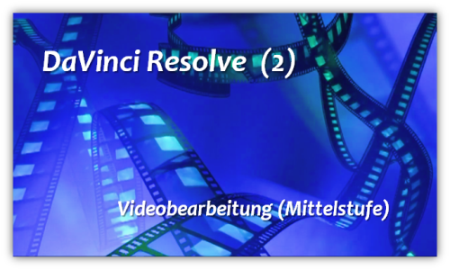 Videoproduktion mit DaVinci Resolve (2)